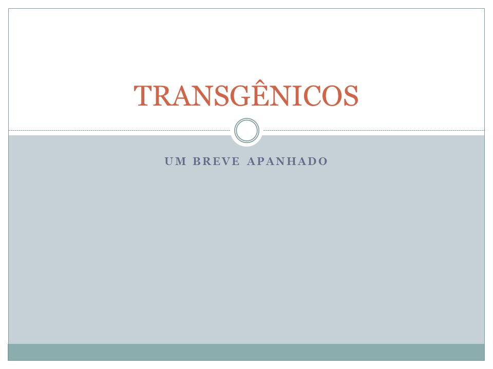 UM BREVE APANHADO TRANSGÊNICOS