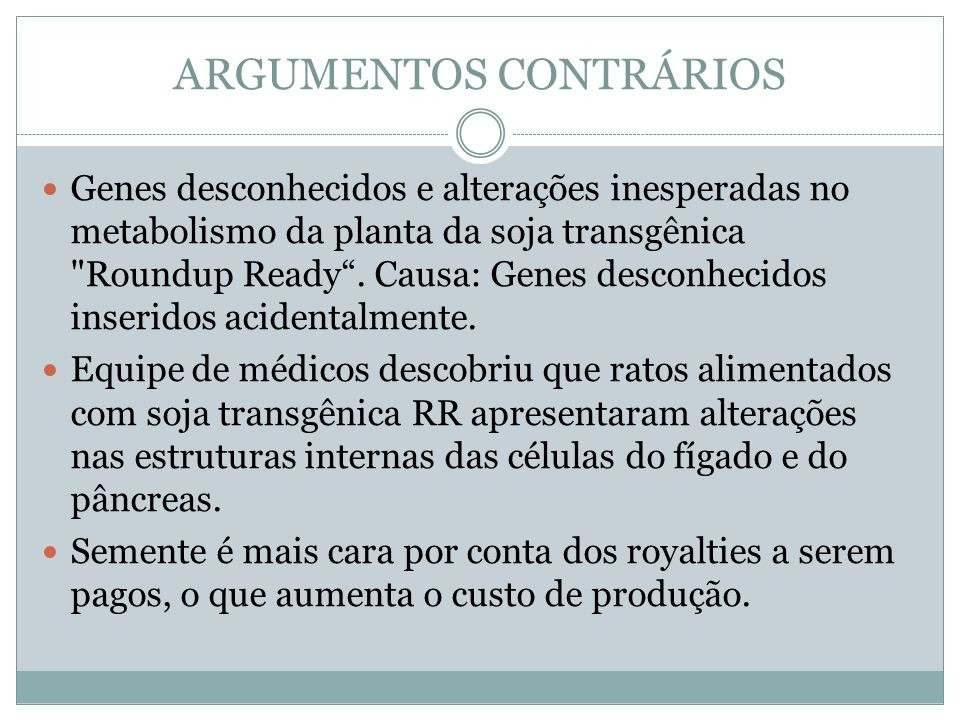 ARGUMENTOS CONTRÁRIOS Genes desconhecidos e alterações inesperadas no metabolismo da planta da soja transgênica