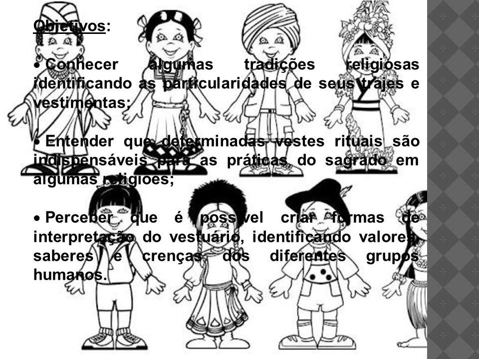 Metodologia: Uso do recurso da multimídia para projetar imagens de pessoas de diferentes crenças trajando vestes próprias de sua cultura e religião (dimensão representativa do vestuário).