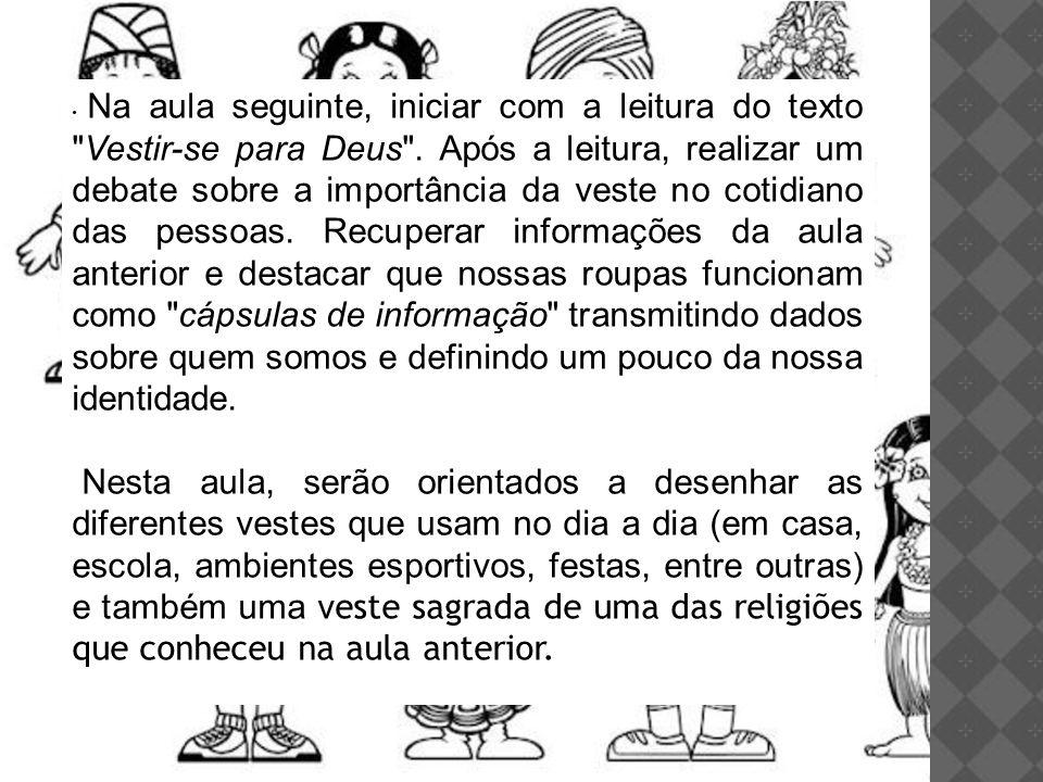 Organizar equipes para confeccionar bonecos com vestuários religiosos das diferentes crenças estudadas (ou outras!).