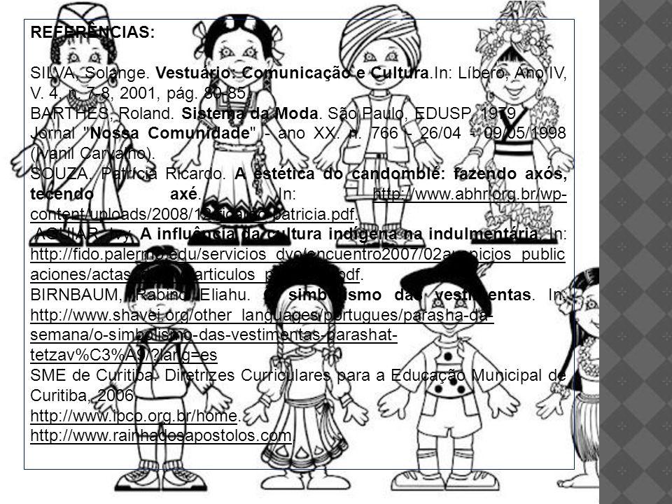 REFERÊNCIAS: SILVA, Solange. Vestuário: Comunicação e Cultura.In: Líbero, Ano IV, V. 4, n. 7-8, 2001, pág. 80-85. BARTHES, Roland. Sistema da Moda. Sã