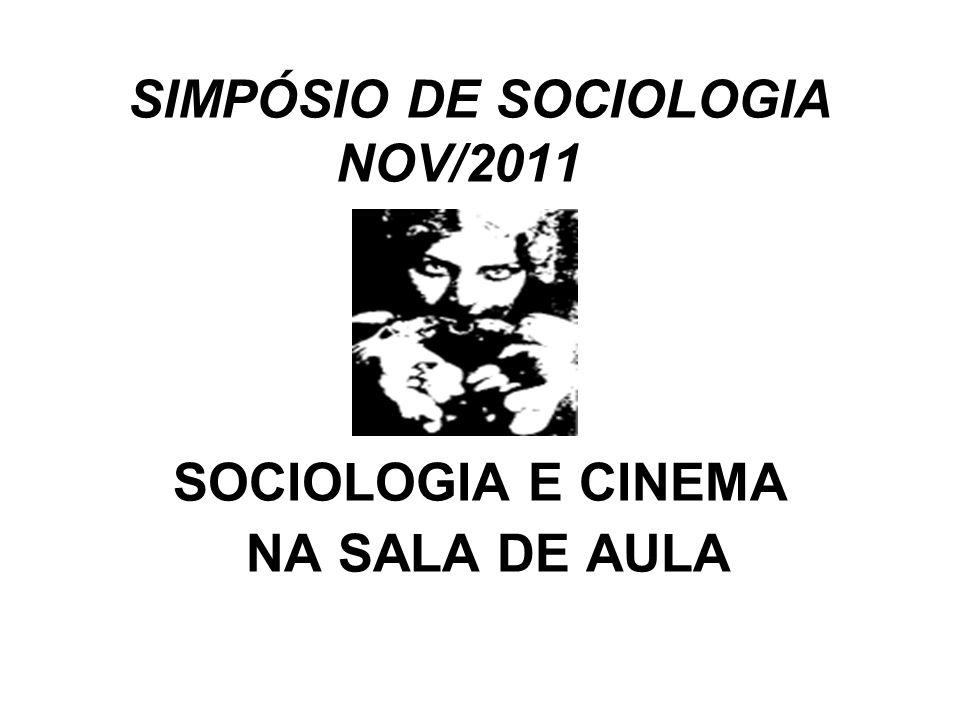 SIMPÓSIO DE SOCIOLOGIA NOV/2011 SOCIOLOGIA E CINEMA NA SALA DE AULA
