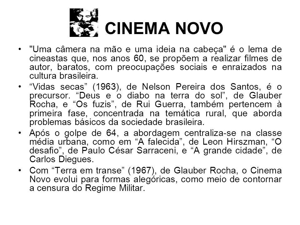 CINEMA NOVO Uma câmera na mão e uma ideia na cabeça é o lema de cineastas que, nos anos 60, se propõem a realizar filmes de autor, baratos, com preocupações sociais e enraizados na cultura brasileira.