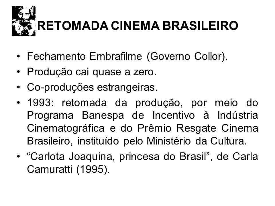 RETOMADA CINEMA BRASILEIRO Fechamento Embrafilme (Governo Collor). Produção cai quase a zero. Co-produções estrangeiras. 1993: retomada da produção, p