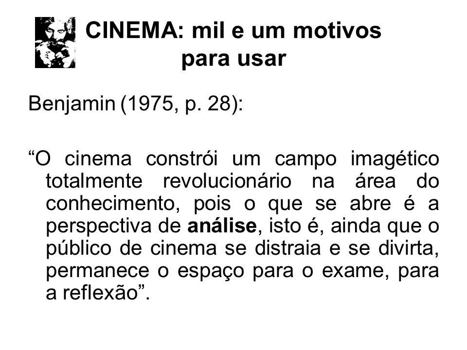 CINEMA: mil e um motivos para usar Benjamin (1975, p. 28): O cinema constrói um campo imagético totalmente revolucionário na área do conhecimento, poi