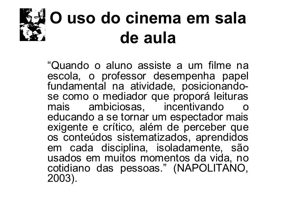O uso do cinema em sala de aula Quando o aluno assiste a um filme na escola, o professor desempenha papel fundamental na atividade, posicionando- se c