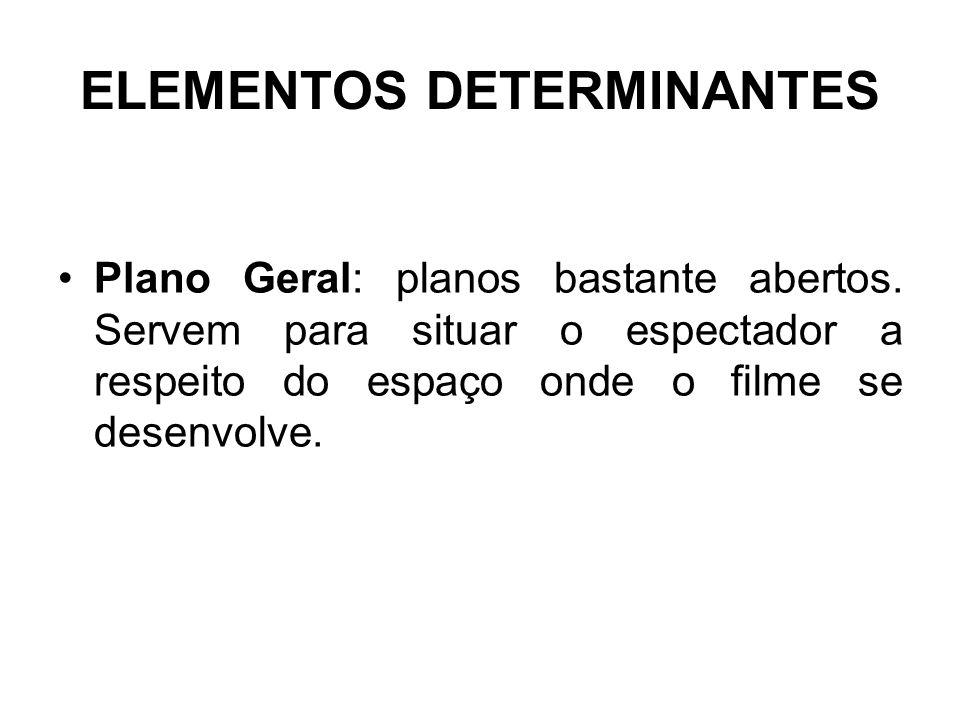 ELEMENTOS DETERMINANTES Plano Geral: planos bastante abertos.