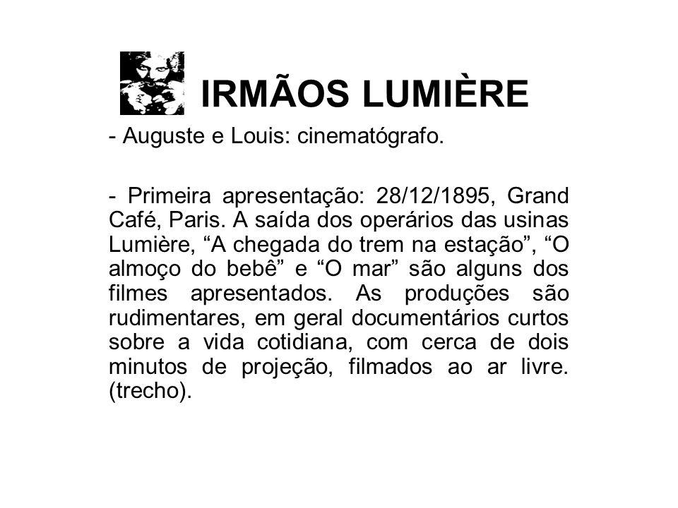 IRMÃOS LUMIÈRE - Auguste e Louis: cinematógrafo. - Primeira apresentação: 28/12/1895, Grand Café, Paris. A saída dos operários das usinas Lumière, A c
