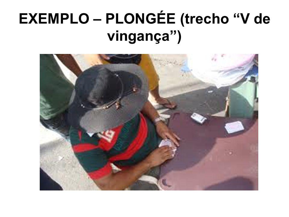 EXEMPLO – PLONGÉE (trecho V de vingança)