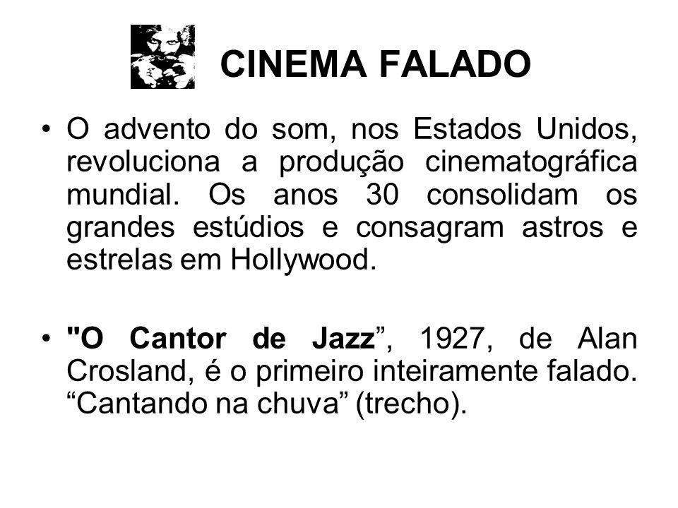CINEMA FALADO O advento do som, nos Estados Unidos, revoluciona a produção cinematográfica mundial. Os anos 30 consolidam os grandes estúdios e consag