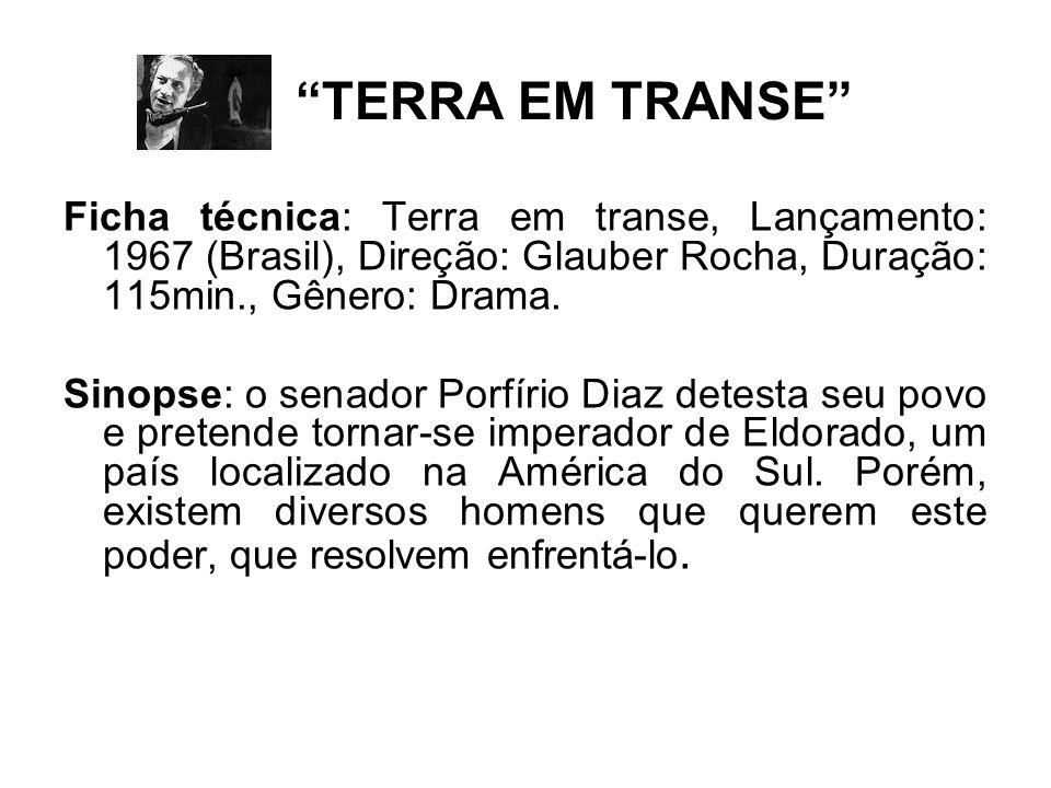 TERRA EM TRANSE Ficha técnica: Terra em transe, Lançamento: 1967 (Brasil), Direção: Glauber Rocha, Duração: 115min., Gênero: Drama. Sinopse: o senador