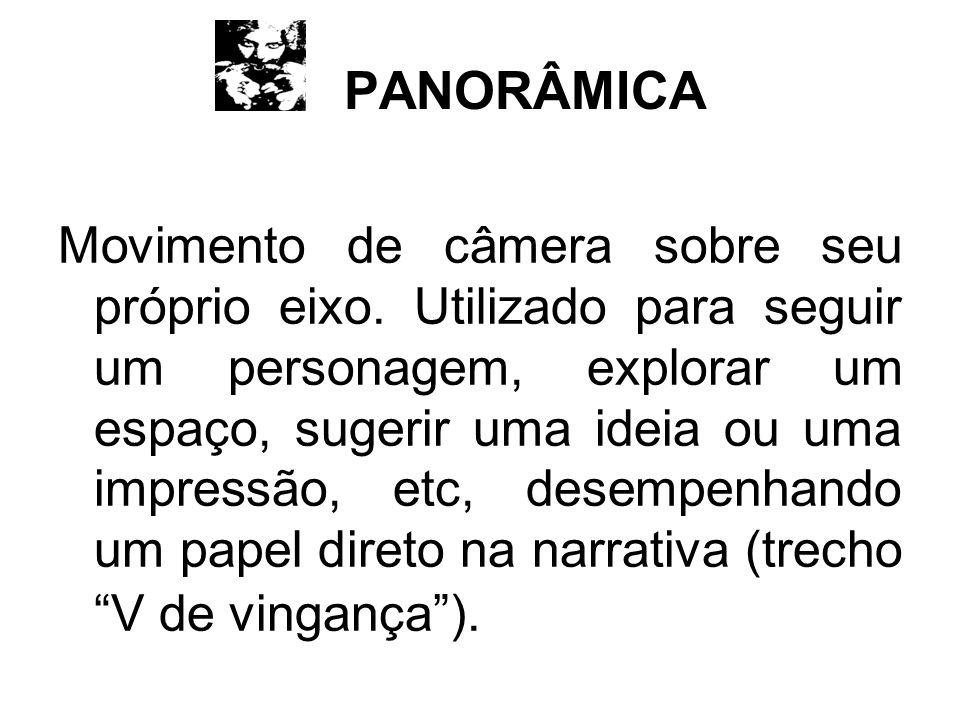 PANORÂMICA Movimento de câmera sobre seu próprio eixo. Utilizado para seguir um personagem, explorar um espaço, sugerir uma ideia ou uma impressão, et