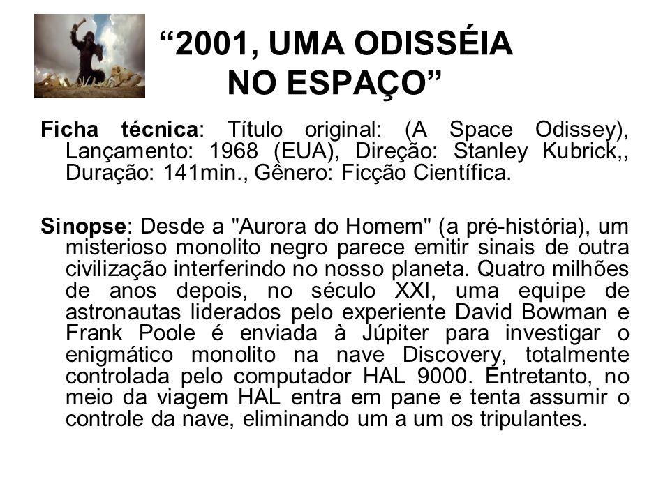 2001, UMA ODISSÉIA NO ESPAÇO Ficha técnica: Título original: (A Space Odissey), Lançamento: 1968 (EUA), Direção: Stanley Kubrick,, Duração: 141min., Gênero: Ficção Científica.