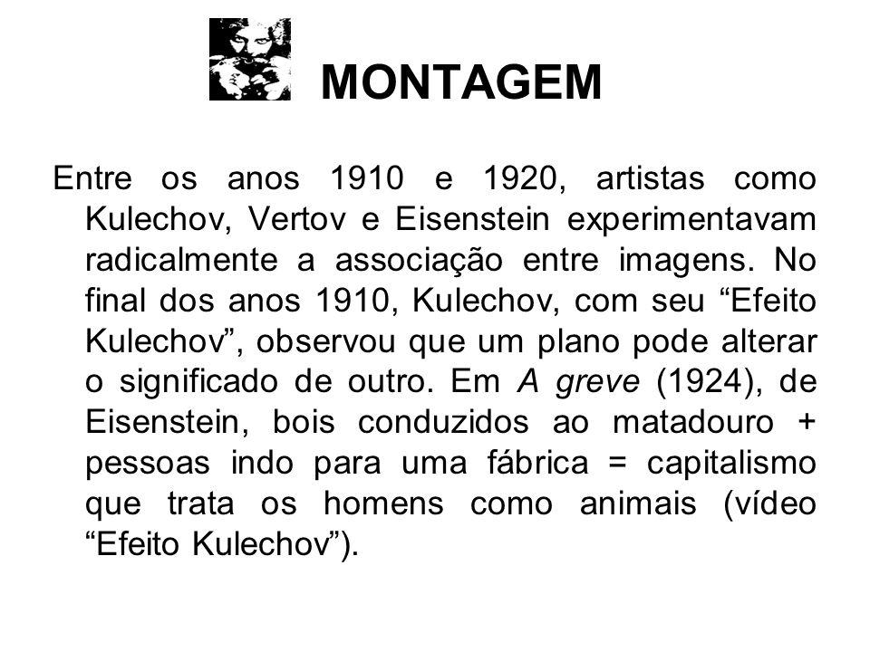 MONTAGEM Entre os anos 1910 e 1920, artistas como Kulechov, Vertov e Eisenstein experimentavam radicalmente a associação entre imagens.