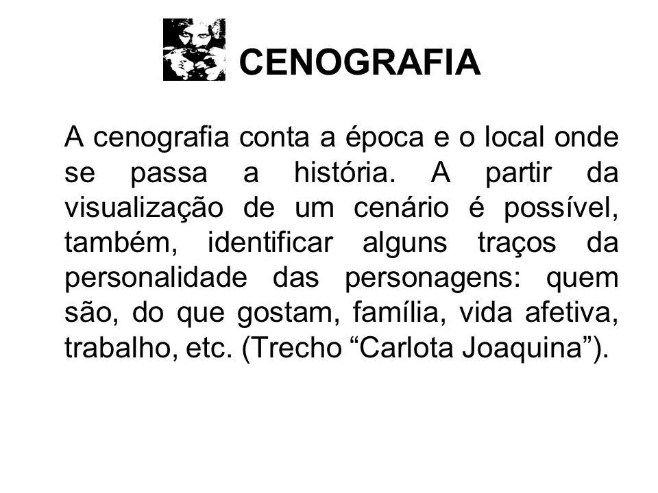 CENOGRAFIA A cenografia conta a época e o local onde se passa a história. A partir da visualização de um cenário é possível, também, identificar algun