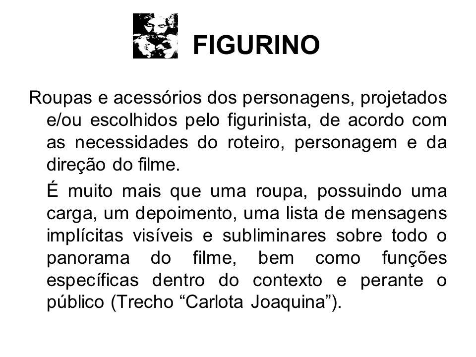 FIGURINO Roupas e acessórios dos personagens, projetados e/ou escolhidos pelo figurinista, de acordo com as necessidades do roteiro, personagem e da direção do filme.