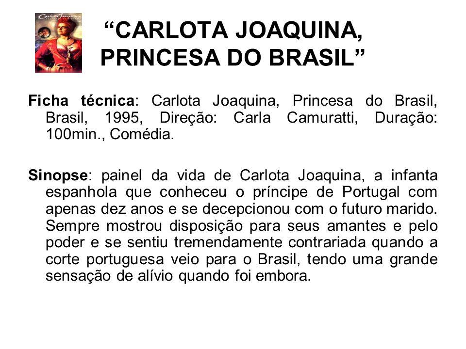 CARLOTA JOAQUINA, PRINCESA DO BRASIL Ficha técnica: Carlota Joaquina, Princesa do Brasil, Brasil, 1995, Direção: Carla Camuratti, Duração: 100min., Co