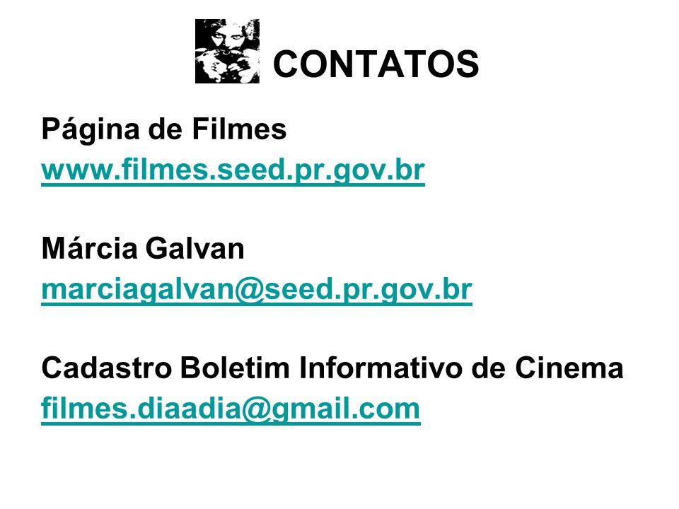 CONTATOS Página de Filmes www.filmes.seed.pr.gov.br Márcia Galvan marciagalvan@seed.pr.gov.br Cadastro Boletim Informativo de Cinema filmes.diaadia@gm