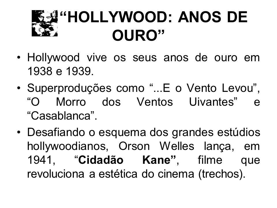 HOLLYWOOD: ANOS DE OURO Hollywood vive os seus anos de ouro em 1938 e 1939. Superproduções como...E o Vento Levou, O Morro dos Ventos Uivantes e Casab