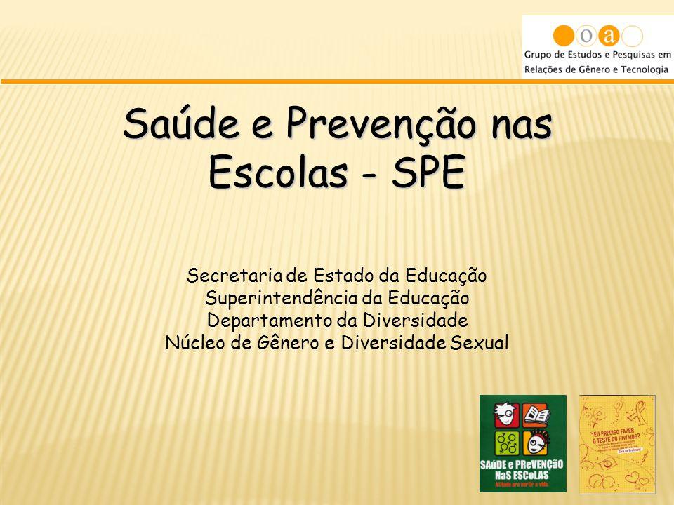 Saúde e Prevenção nas Escolas - SPE Secretaria de Estado da Educação Superintendência da Educação Departamento da Diversidade Núcleo de Gênero e Diver