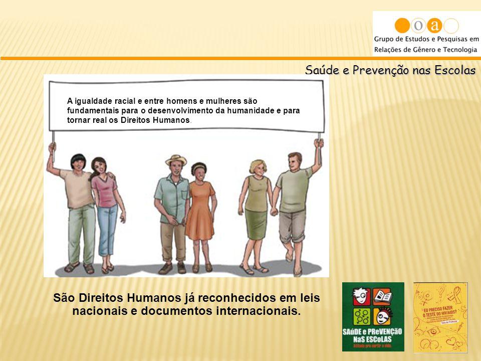 Saúde e Prevenção nas Escolas A igualdade racial e entre homens e mulheres são fundamentais para o desenvolvimento da humanidade e para tornar real os