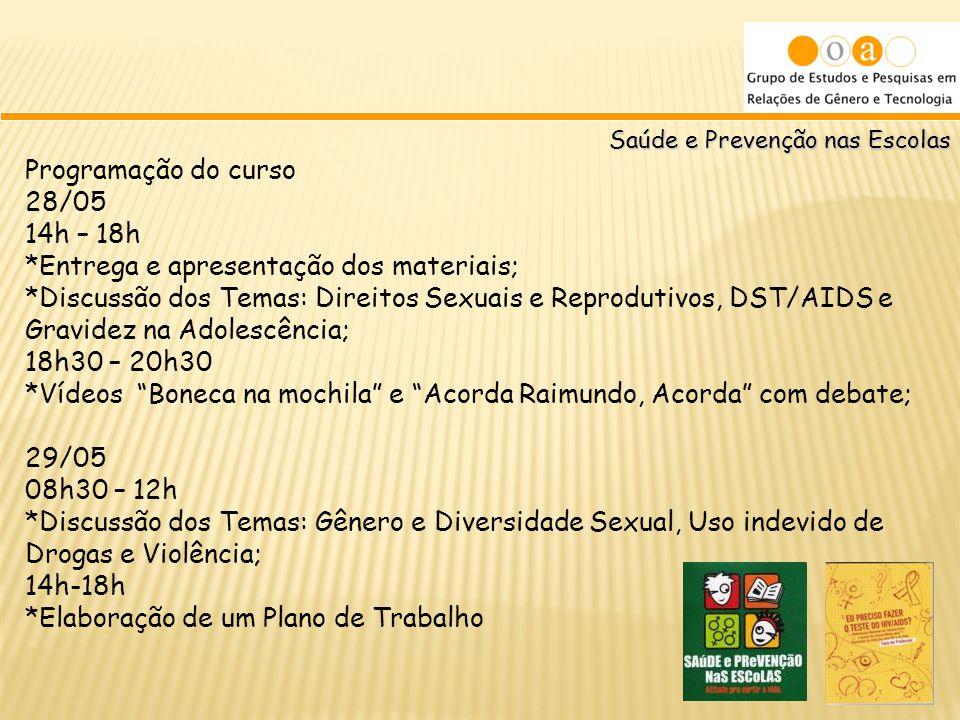 Saúde e Prevenção nas Escolas Programação do curso 28/05 14h – 18h *Entrega e apresentação dos materiais; *Discussão dos Temas: Direitos Sexuais e Rep