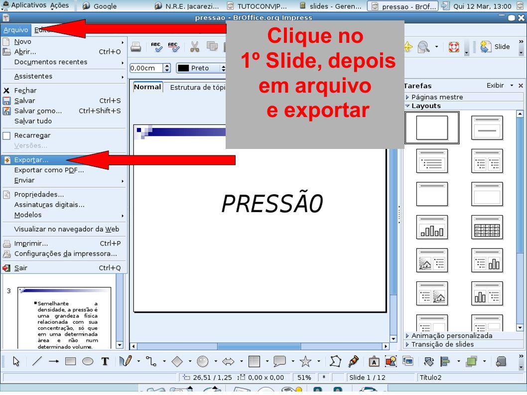 Clique no 1º Slide, depois em arquivo e exportar