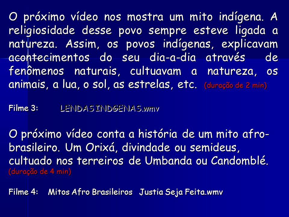 O próximo vídeo nos mostra um mito indígena.