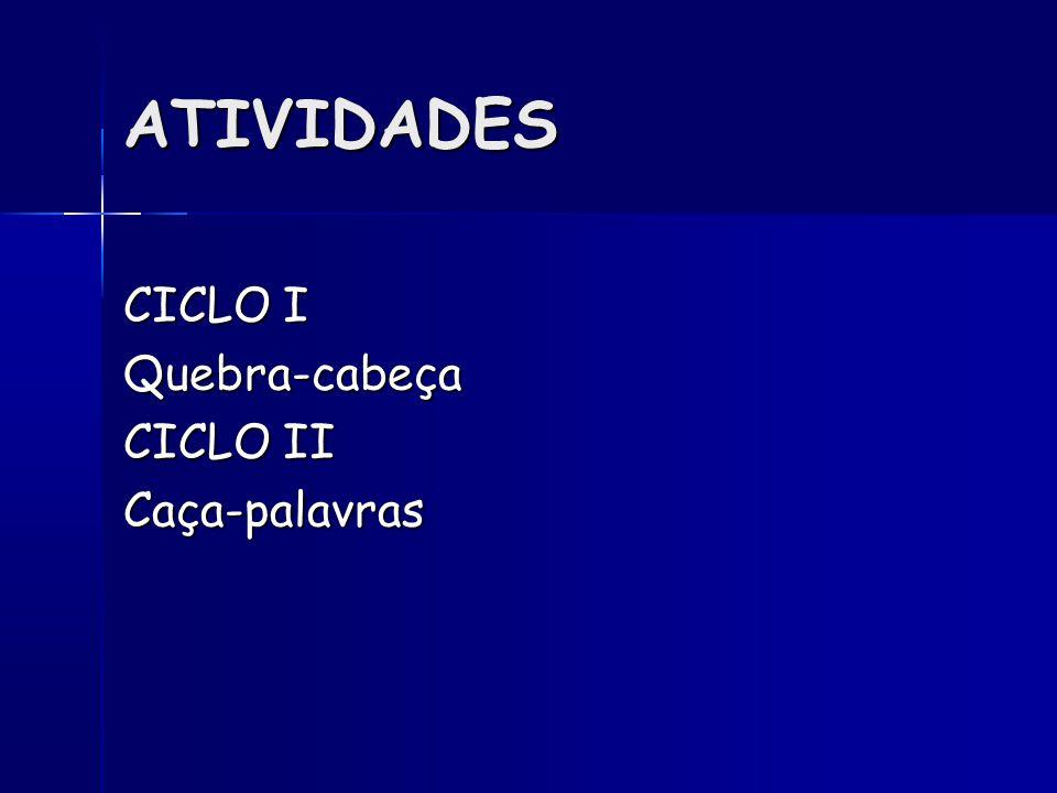 ATIVIDADES CICLO I Quebra-cabeça CICLO II Caça-palavras