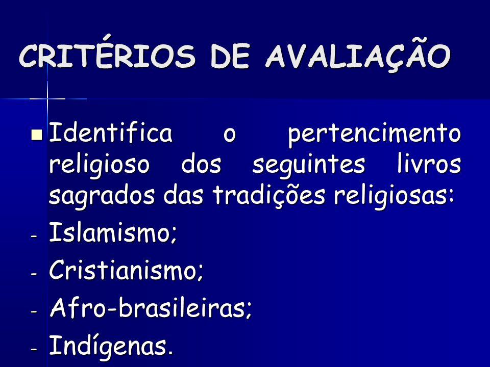 CRITÉRIOS DE AVALIAÇÃO Identifica o pertencimento religioso dos seguintes livros sagrados das tradições religiosas: Identifica o pertencimento religioso dos seguintes livros sagrados das tradições religiosas: - Islamismo; - Cristianismo; - Afro-brasileiras; - Indígenas.