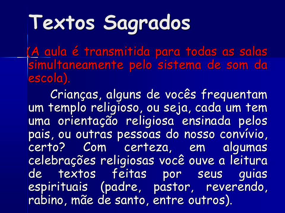 Textos Sagrados ( A aula é transmitida para todas as salas simultaneamente pelo sistema de som da escola).