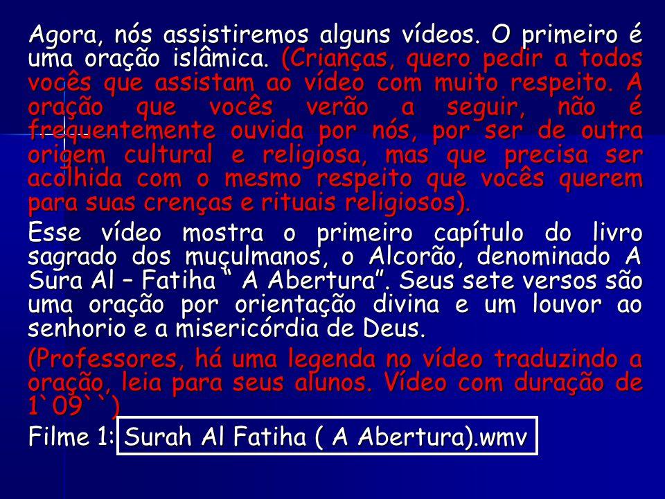 Agora, nós assistiremos alguns vídeos. O primeiro é uma oração islâmica.