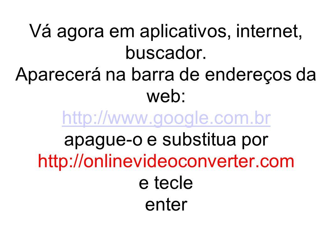 Vá agora em aplicativos, internet, buscador. Aparecerá na barra de endereços da web: http://www.google.com.br apague-o e substitua por http://onlinevi