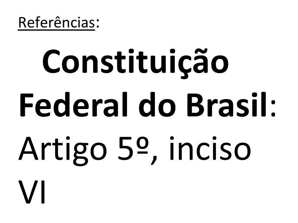Referências : Constituição Federal do Brasil: Artigo 5º, inciso VI Disponível em: http://planalto.g ov.br/ccivil_03/co nstituicao/constit ui%C3%A7ao.htm Declaração Universal dos Direitos do Homem e do Cidadão: Artigos VII, XVIII e XXVII Disponível em: http://portal.mj.g ov.br/sedh/ct/legis _intern/ddh_bib_in ter_universal.htm Respeito a Diversidade Religiosa – Caderno Pedagógico de ensino Religioso da Secretaria de Estado da Educação do Paraná (pg 17 a 28) Vídeo: Diversidade Cultural – Intolerância Religiosa – Fanáticos atacam no Rio de Janeiro – Volume 2 Disponível em: http://youtube.c om/watch?v=VYZX LVTUOj4&feature= endscreen&NR=1