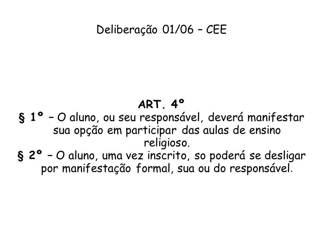 Deliberação 01/06 – CEE ART. 4º § 1º – O aluno, ou seu responsável, deverá manifestar sua opção em participar das aulas de ensino religioso. § 2º – O