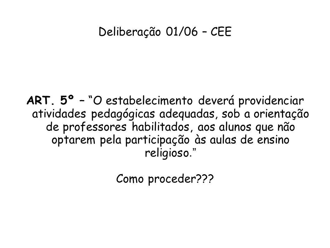 Deliberação 01/06 – CEE ART. 5º – O estabelecimento deverá providenciar atividades pedagógicas adequadas, sob a orientação de professores habilitados,