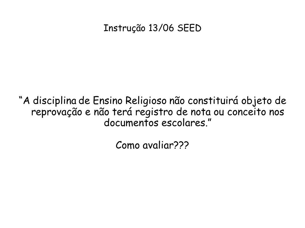 Instrução 13/06 SEED A disciplina de Ensino Religioso não constituirá objeto de reprovação e não terá registro de nota ou conceito nos documentos esco