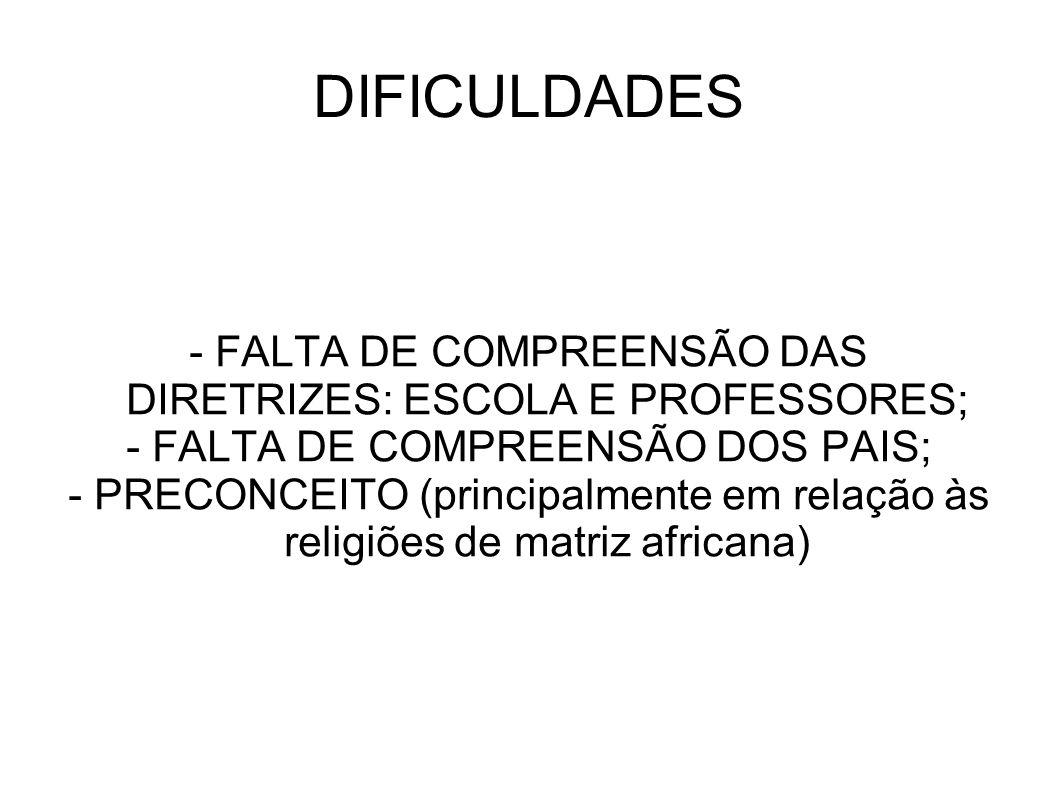 DIFICULDADES - FALTA DE COMPREENSÃO DAS DIRETRIZES: ESCOLA E PROFESSORES; - FALTA DE COMPREENSÃO DOS PAIS; - PRECONCEITO (principalmente em relação às
