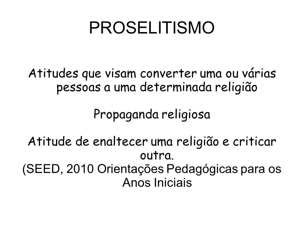 PROSELITISMO Atitudes que visam converter uma ou várias pessoas a uma determinada religião Propaganda religiosa Atitude de enaltecer uma religião e cr