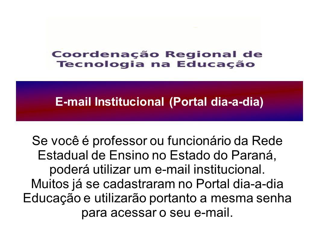 E-mail Institucional (Portal dia-a-dia) Se você é professor ou funcionário da Rede Estadual de Ensino no Estado do Paraná, poderá utilizar um e-mail i