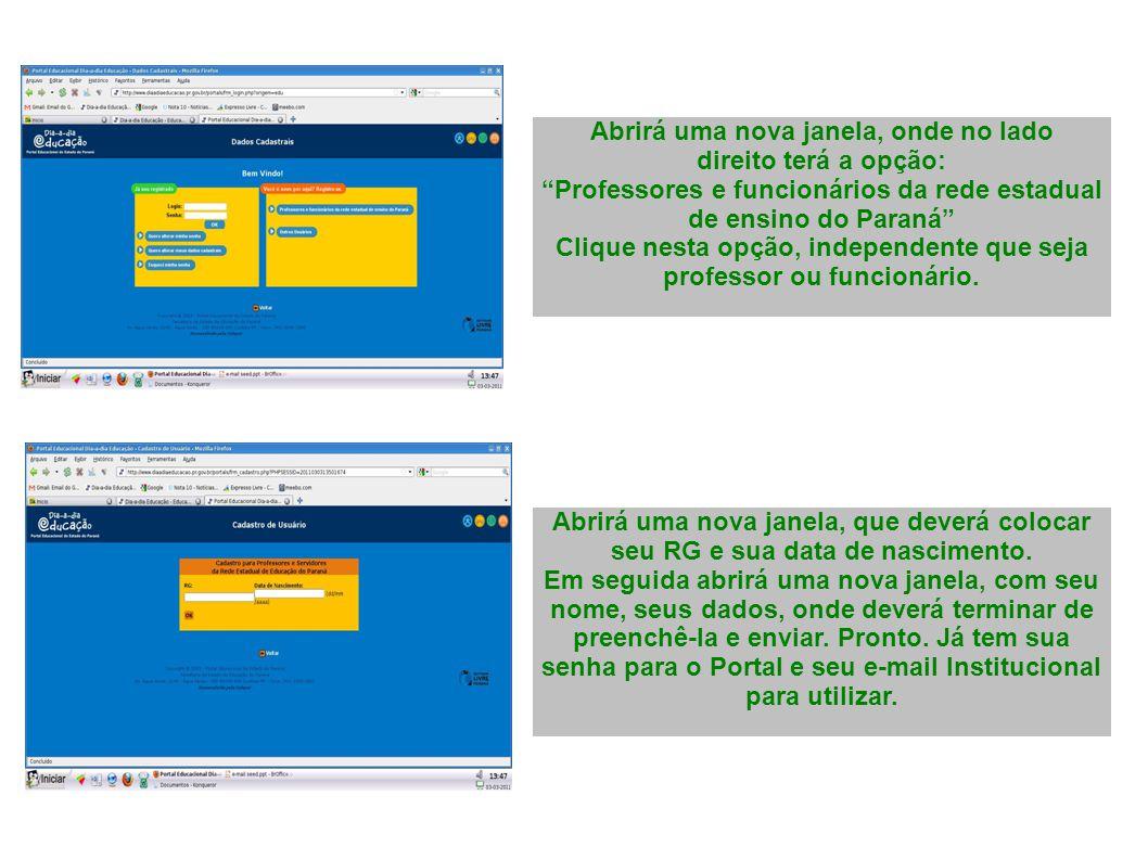 Abrirá uma nova janela, onde no lado direito terá a opção: Professores e funcionários da rede estadual de ensino do Paraná Clique nesta opção, independente que seja professor ou funcionário.