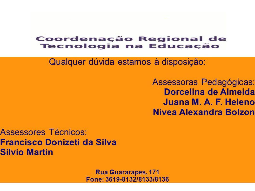 Qualquer dúvida estamos à disposição: Assessoras Pedagógicas: Dorcelina de Almeida Juana M.