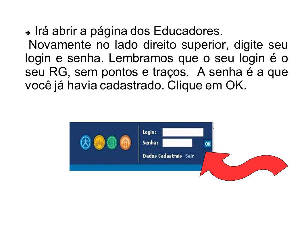 Irá abrir a página dos Educadores. Novamente no lado direito superior, digite seu login e senha. Lembramos que o seu login é o seu RG, sem pontos e tr
