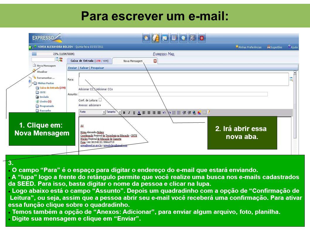 Para escrever um e-mail: 1. Clique em: Nova Mensagem 2. Irá abrir essa nova aba. 3. O campo Para é o espaço para digitar o endereço do e-mail que esta