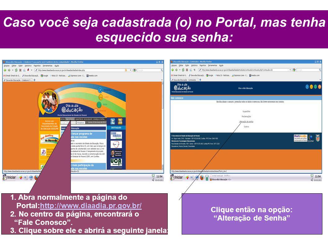 Caso você seja cadastrada (o) no Portal, mas tenha esquecido sua senha: 1. Abra normalmente a página do Portal:http://www.diaadia.pr.gov.br/http://www