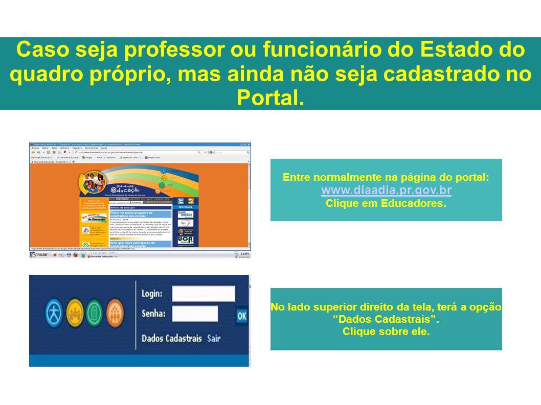 Caso seja professor ou funcionário do Estado do quadro próprio, mas ainda não seja cadastrado no Portal. Entre normalmente na página do portal: www.di