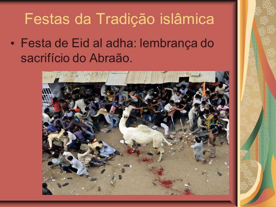 Festas da Tradição islâmica Festa de Eid al adha: lembrança do sacrifício do Abraão.