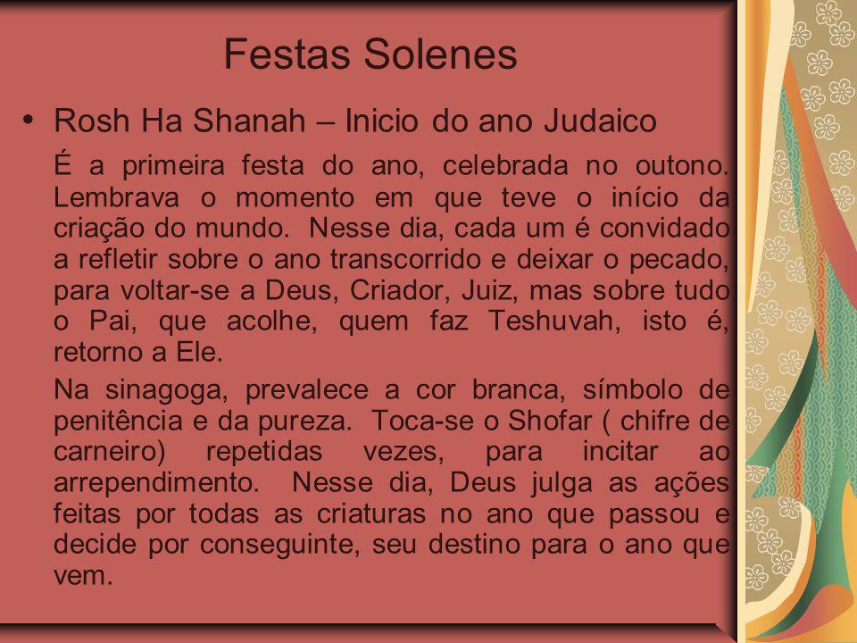 Festas Solenes Rosh Ha Shanah – Inicio do ano Judaico É a primeira festa do ano, celebrada no outono.