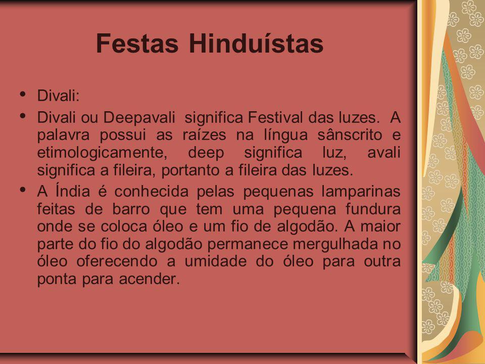 Festas Hinduístas Divali: Divali ou Deepavali significa Festival das luzes.
