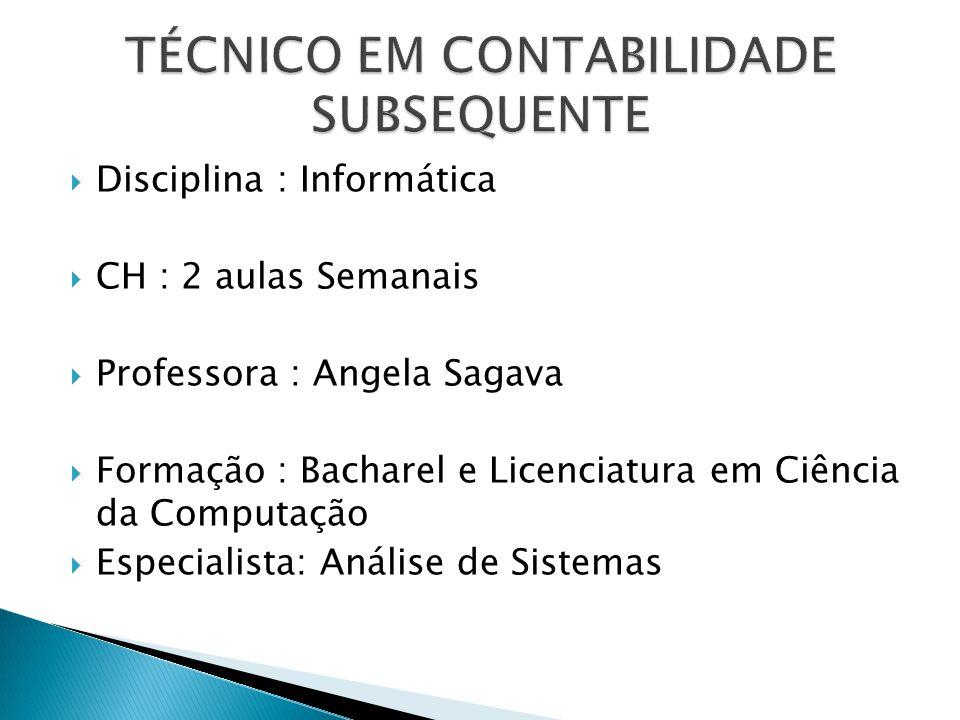 Disciplina : Informática CH : 2 aulas Semanais Professora : Angela Sagava Formação : Bacharel e Licenciatura em Ciência da Computação Especialista: An